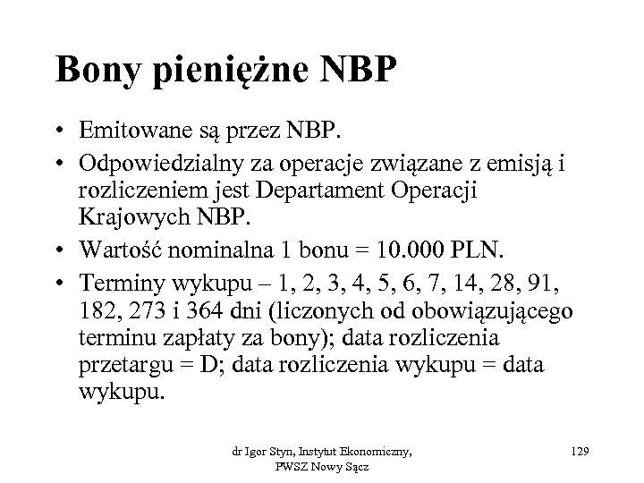 Bony pieniężne NBP • Emitowane są przez NBP. • Odpowiedzialny za operacje związane z