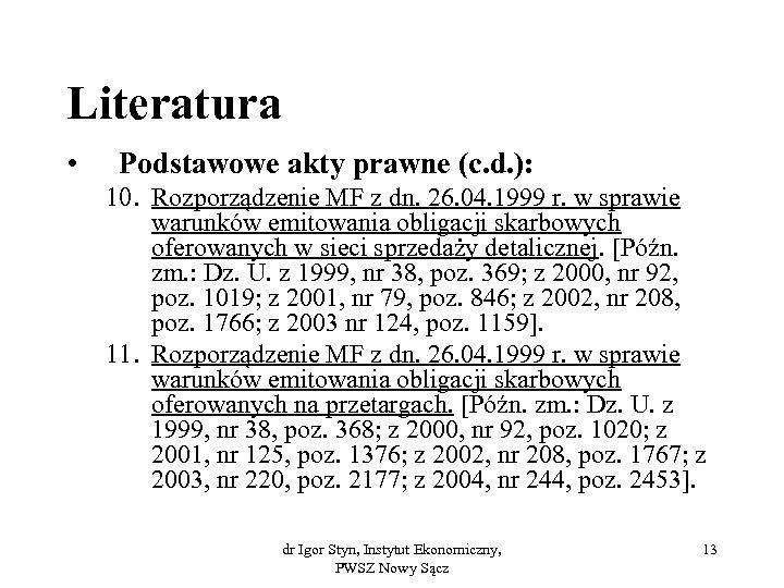 Literatura • Podstawowe akty prawne (c. d. ): 10. Rozporządzenie MF z dn. 26.