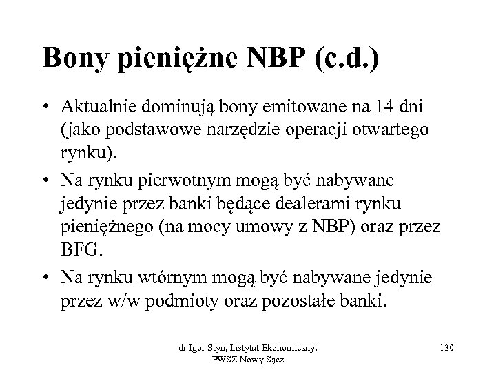 Bony pieniężne NBP (c. d. ) • Aktualnie dominują bony emitowane na 14 dni