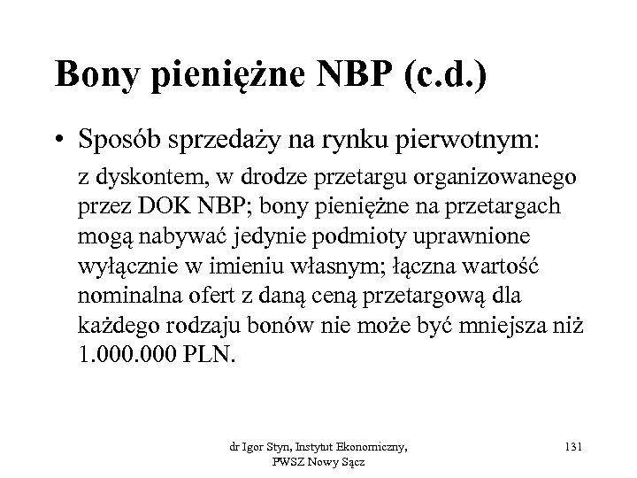 Bony pieniężne NBP (c. d. ) • Sposób sprzedaży na rynku pierwotnym: z dyskontem,