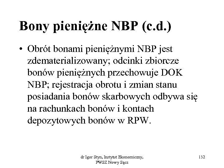 Bony pieniężne NBP (c. d. ) • Obrót bonami pieniężnymi NBP jest zdematerializowany; odcinki
