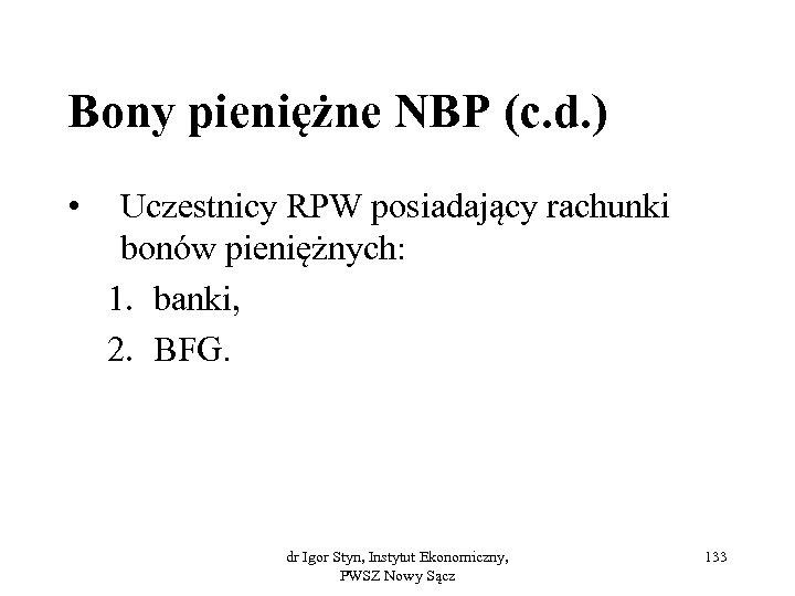 Bony pieniężne NBP (c. d. ) • Uczestnicy RPW posiadający rachunki bonów pieniężnych: 1.
