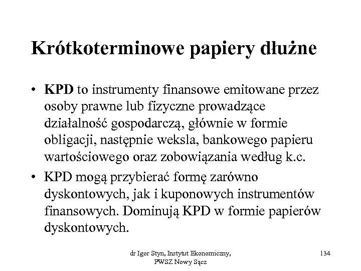 Krótkoterminowe papiery dłużne • KPD to instrumenty finansowe emitowane przez osoby prawne lub fizyczne