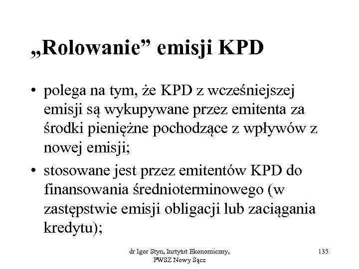 """""""Rolowanie"""" emisji KPD • polega na tym, że KPD z wcześniejszej emisji są wykupywane"""