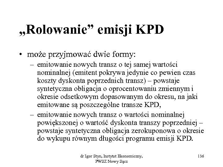 """""""Rolowanie"""" emisji KPD • może przyjmować dwie formy: – emitowanie nowych transz o tej"""