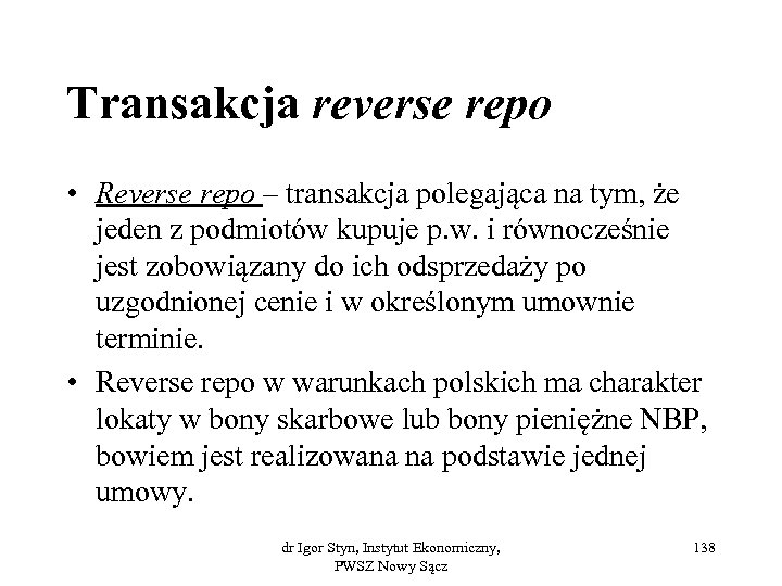 Transakcja reverse repo • Reverse repo – transakcja polegająca na tym, że jeden z