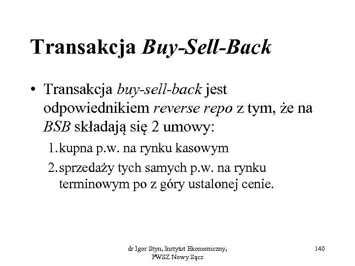 Transakcja Buy-Sell-Back • Transakcja buy-sell-back jest odpowiednikiem reverse repo z tym, że na BSB