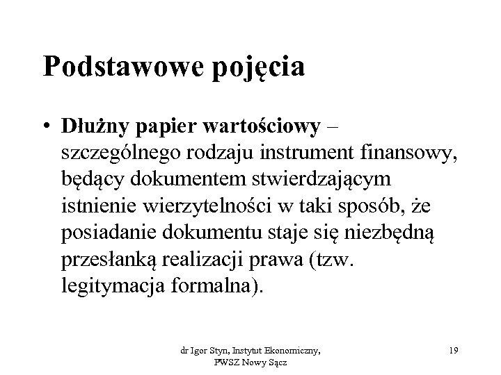 Podstawowe pojęcia • Dłużny papier wartościowy – szczególnego rodzaju instrument finansowy, będący dokumentem stwierdzającym