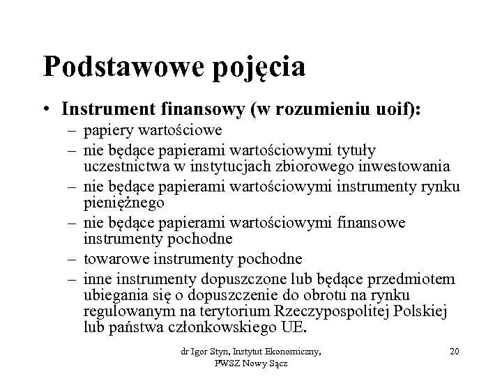 Podstawowe pojęcia • Instrument finansowy (w rozumieniu uoif): – papiery wartościowe – nie będące