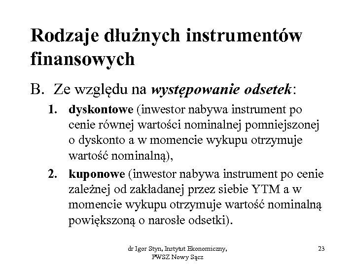 Rodzaje dłużnych instrumentów finansowych B. Ze względu na występowanie odsetek: 1. dyskontowe (inwestor nabywa