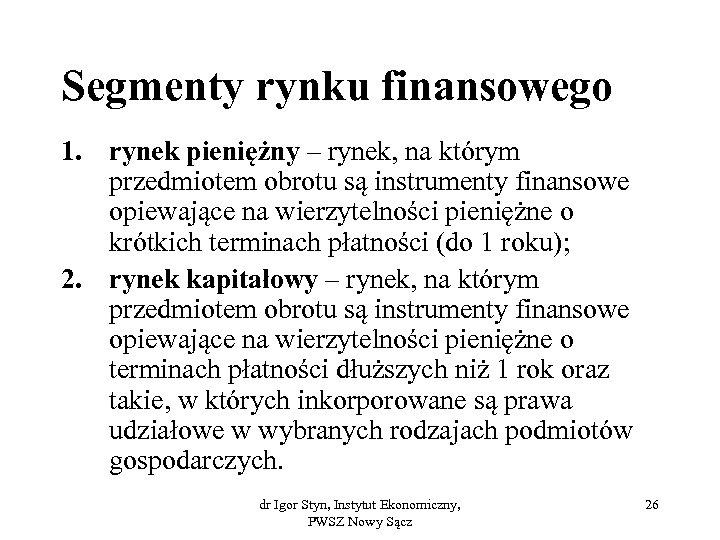 Segmenty rynku finansowego 1. rynek pieniężny – rynek, na którym przedmiotem obrotu są instrumenty