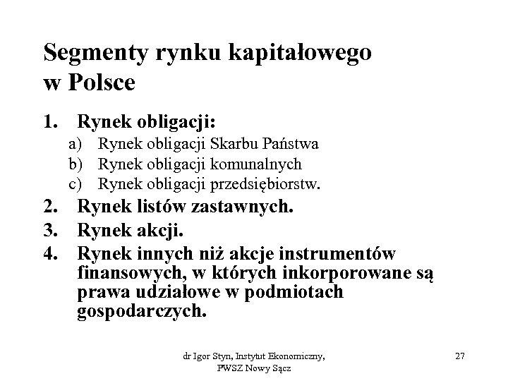 Segmenty rynku kapitałowego w Polsce 1. Rynek obligacji: a) Rynek obligacji Skarbu Państwa b)