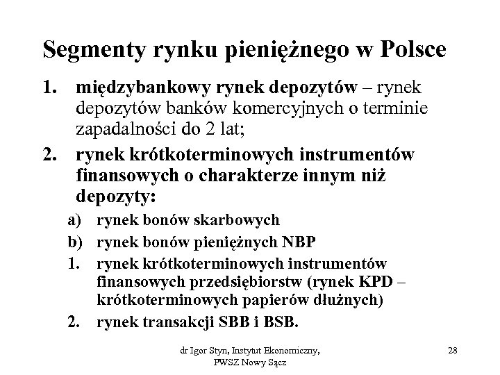 Segmenty rynku pieniężnego w Polsce 1. międzybankowy rynek depozytów – rynek depozytów banków komercyjnych