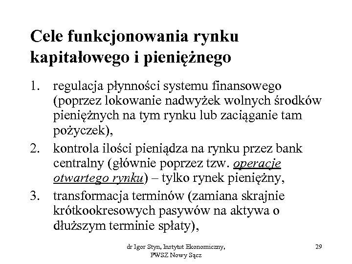 Cele funkcjonowania rynku kapitałowego i pieniężnego 1. regulacja płynności systemu finansowego (poprzez lokowanie nadwyżek