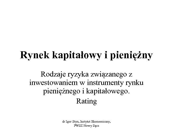 Rynek kapitałowy i pieniężny Rodzaje ryzyka związanego z inwestowaniem w instrumenty rynku pieniężnego i