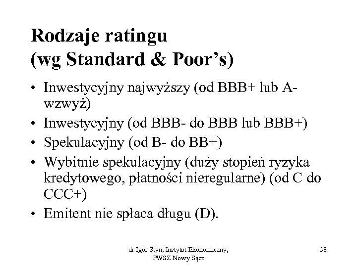 Rodzaje ratingu (wg Standard & Poor's) • Inwestycyjny najwyższy (od BBB+ lub Awzwyż) •