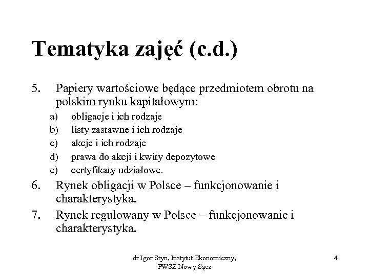 Tematyka zajęć (c. d. ) 5. Papiery wartościowe będące przedmiotem obrotu na polskim rynku