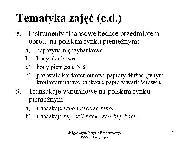 Tematyka zajęć (c. d. ) 8. Instrumenty finansowe będące przedmiotem obrotu na polskim rynku