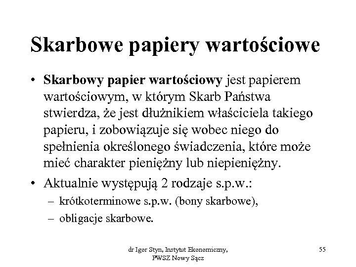 Skarbowe papiery wartościowe • Skarbowy papier wartościowy jest papierem wartościowym, w którym Skarb Państwa