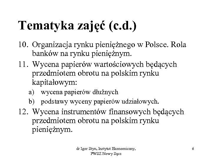 Tematyka zajęć (c. d. ) 10. Organizacja rynku pieniężnego w Polsce. Rola banków na