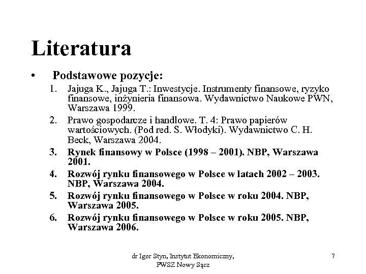 Literatura • Podstawowe pozycje: 1. 2. 3. 4. 5. 6. Jajuga K. , Jajuga
