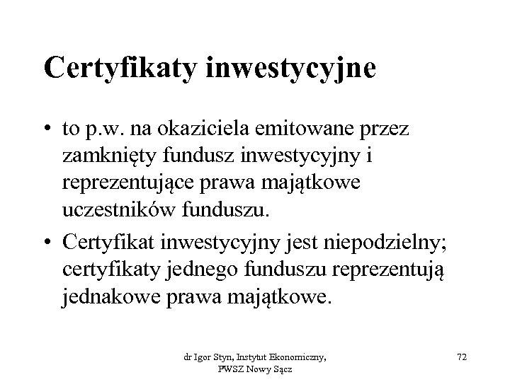 Certyfikaty inwestycyjne • to p. w. na okaziciela emitowane przez zamknięty fundusz inwestycyjny i