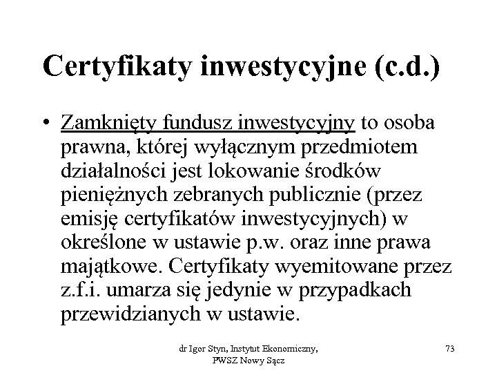 Certyfikaty inwestycyjne (c. d. ) • Zamknięty fundusz inwestycyjny to osoba prawna, której wyłącznym