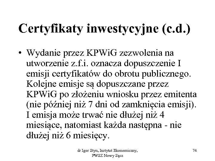 Certyfikaty inwestycyjne (c. d. ) • Wydanie przez KPWi. G zezwolenia na utworzenie z.