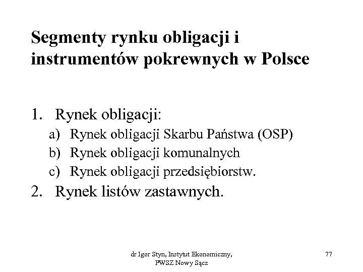 Segmenty rynku obligacji i instrumentów pokrewnych w Polsce 1. Rynek obligacji: a) Rynek obligacji