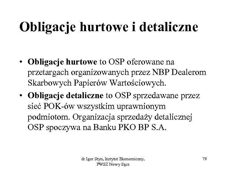 Obligacje hurtowe i detaliczne • Obligacje hurtowe to OSP oferowane na przetargach organizowanych przez