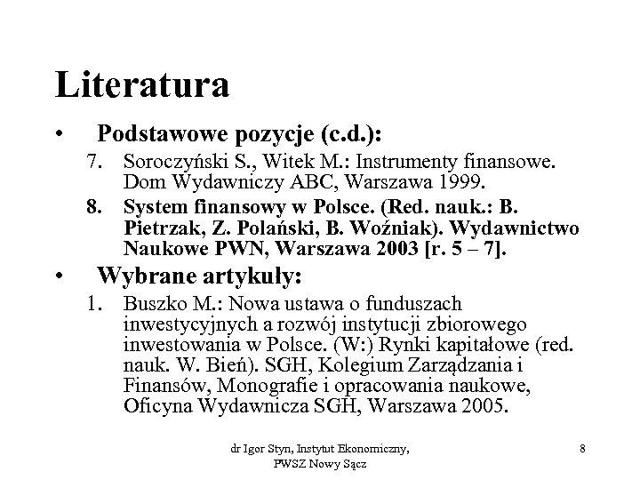 Literatura • Podstawowe pozycje (c. d. ): 7. Soroczyński S. , Witek M. :