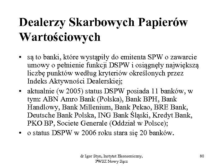 Dealerzy Skarbowych Papierów Wartościowych • są to banki, które wystąpiły do emitenta SPW o