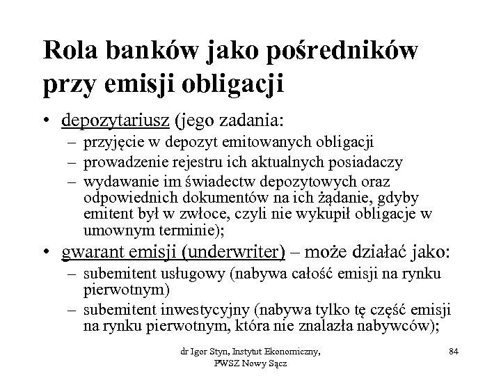 Rola banków jako pośredników przy emisji obligacji • depozytariusz (jego zadania: – przyjęcie w