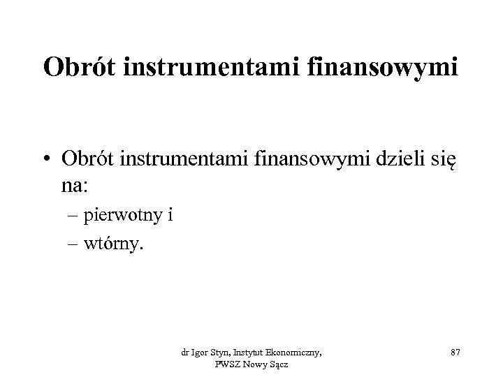 Obrót instrumentami finansowymi • Obrót instrumentami finansowymi dzieli się na: – pierwotny i –