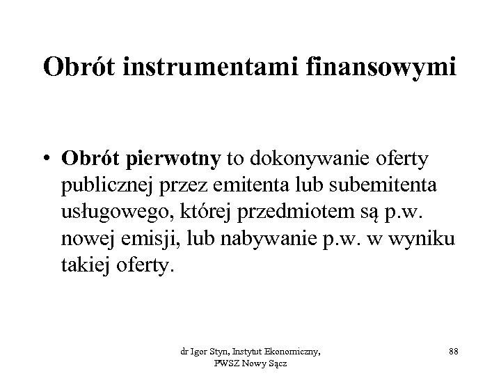 Obrót instrumentami finansowymi • Obrót pierwotny to dokonywanie oferty publicznej przez emitenta lub subemitenta