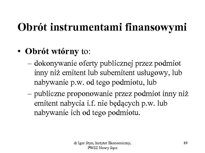 Obrót instrumentami finansowymi • Obrót wtórny to: – dokonywanie oferty publicznej przez podmiot inny