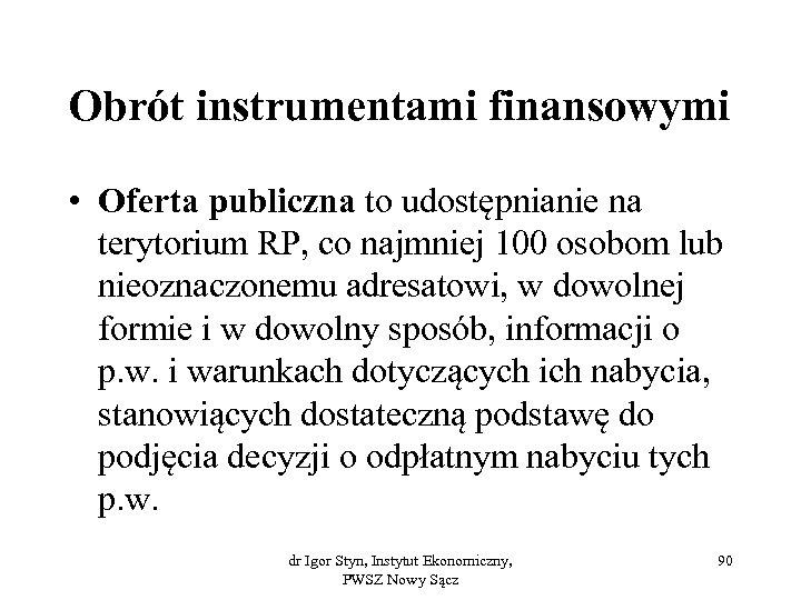 Obrót instrumentami finansowymi • Oferta publiczna to udostępnianie na terytorium RP, co najmniej 100