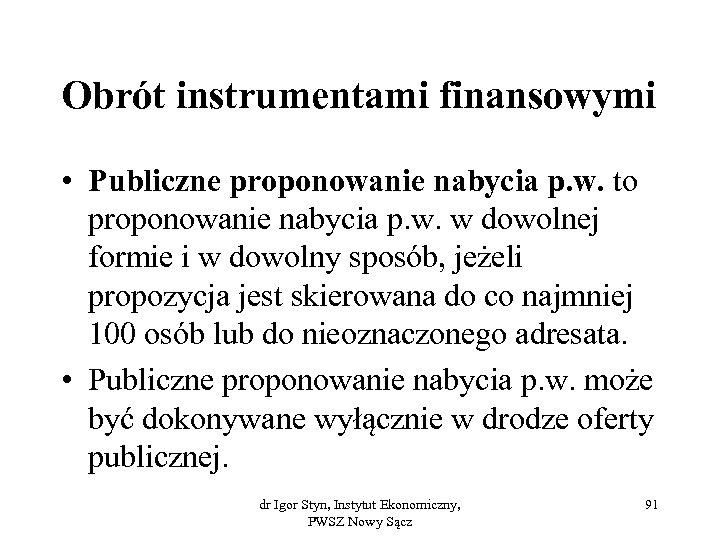 Obrót instrumentami finansowymi • Publiczne proponowanie nabycia p. w. to proponowanie nabycia p. w.