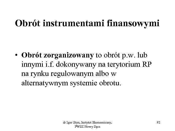 Obrót instrumentami finansowymi • Obrót zorganizowany to obrót p. w. lub innymi i. f.