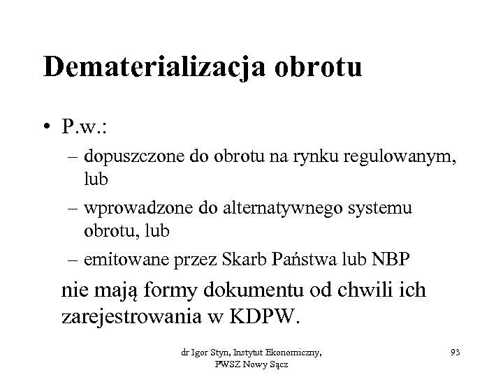 Dematerializacja obrotu • P. w. : – dopuszczone do obrotu na rynku regulowanym, lub