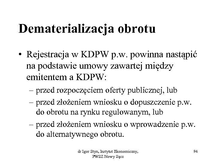 Dematerializacja obrotu • Rejestracja w KDPW p. w. powinna nastąpić na podstawie umowy zawartej