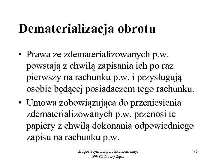 Dematerializacja obrotu • Prawa ze zdematerializowanych p. w. powstają z chwilą zapisania ich po