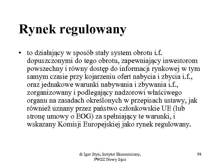 Rynek regulowany • to działający w sposób stały system obrotu i. f. dopuszczonymi do