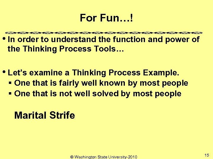 For Fun…! • In order to understand the function and power of the Thinking