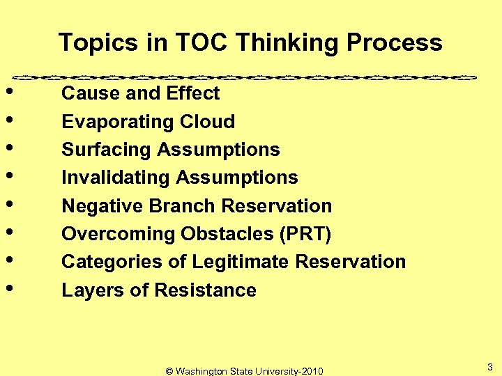 Topics in TOC Thinking Process • Cause and Effect • Evaporating Cloud • Surfacing