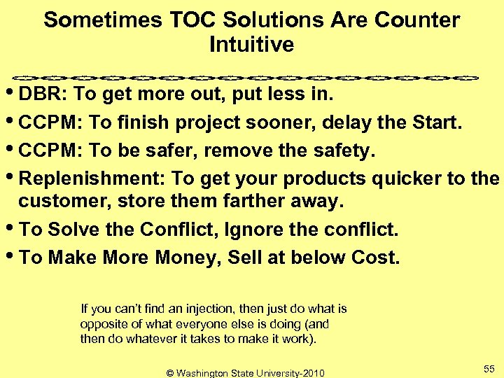 Sometimes TOC Solutions Are Counter Intuitive • DBR: To get more out, put less