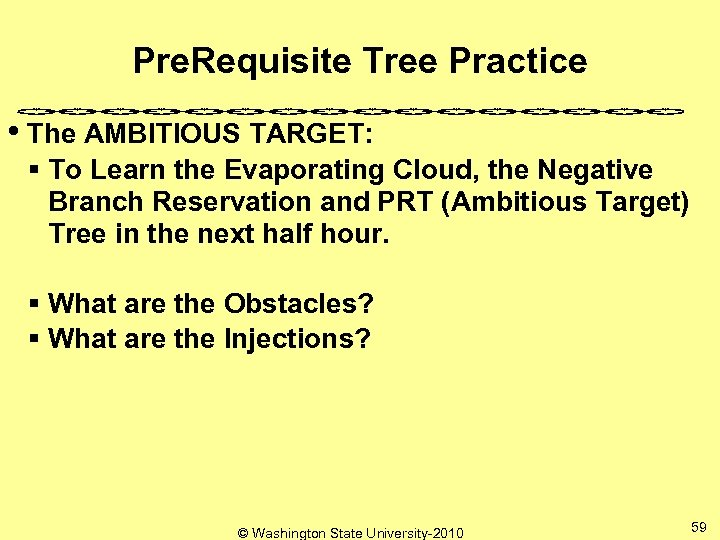 Pre. Requisite Tree Practice • The AMBITIOUS TARGET: § To Learn the Evaporating Cloud,