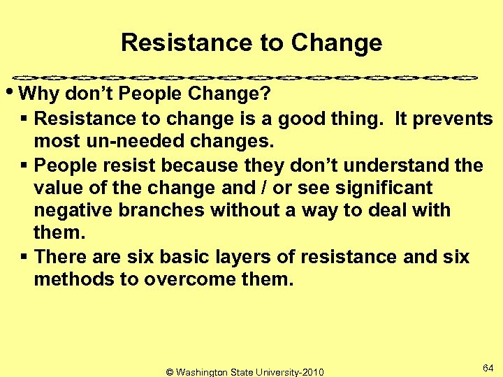 Resistance to Change • Why don't People Change? § Resistance to change is a