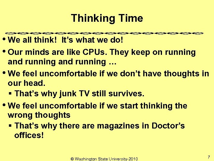 Thinking Time • We all think! It's what we do! • Our minds are