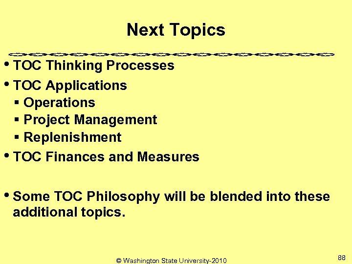 Next Topics • TOC Thinking Processes • TOC Applications § Operations § Project Management